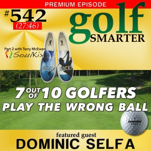 543 Premium: 70% of All Golfers Play The Wrong Ball! AND Kicking It with Soul Kix.