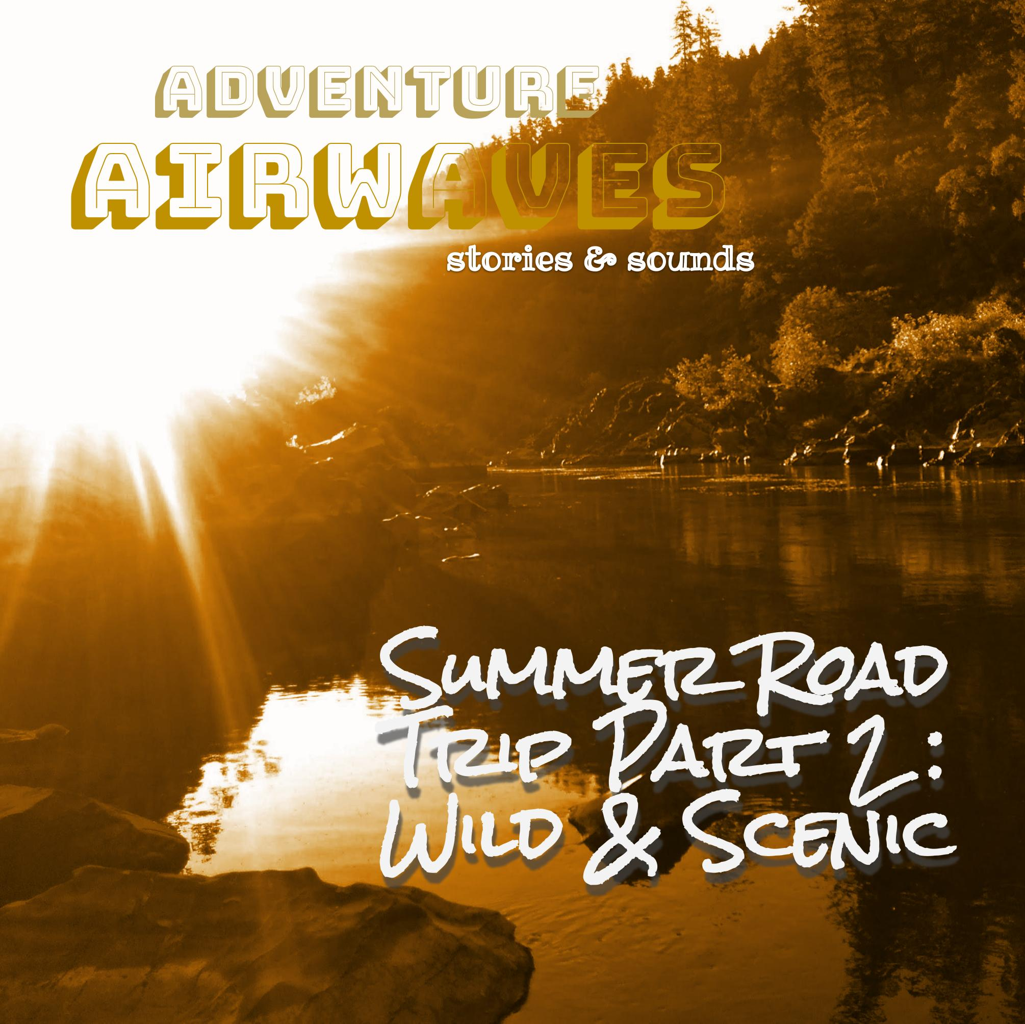Summer Summer Road Trip Part 2: Wild and Scenic Rogue River Beyond Grave Creek