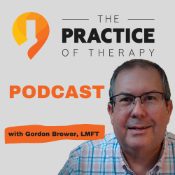 The Practice of Therapy Podcast with Gordon Brewer: Perry Rosenbloom | Making Your Private Practice Website Work For You |TPOT Podcast 059