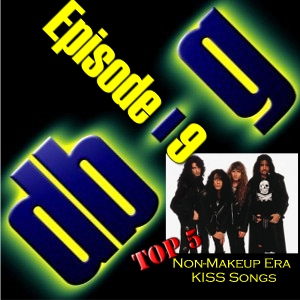 Episode 9 - Top 5 Non-Makeup Era KISS Songs