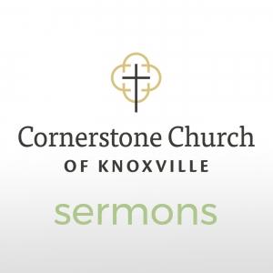 Cornerstone Church of Knoxville Sermons