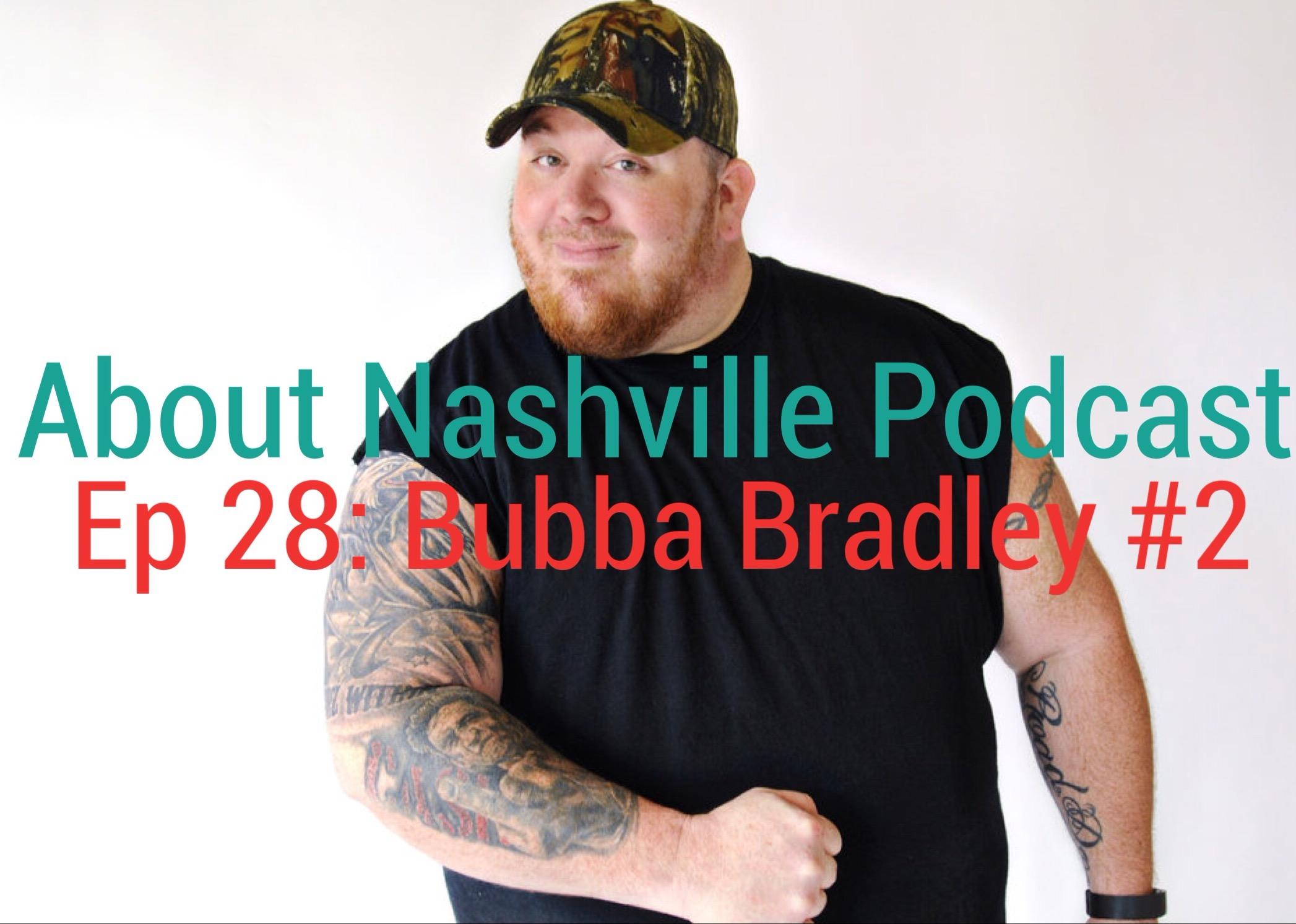 Ep 28: Bubba Bradley #2