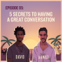 Artwork for EP05: 5 Secrets To Having A Great Conversation