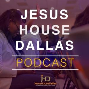 Jesus House Dallas Podcast | JHD Podcast