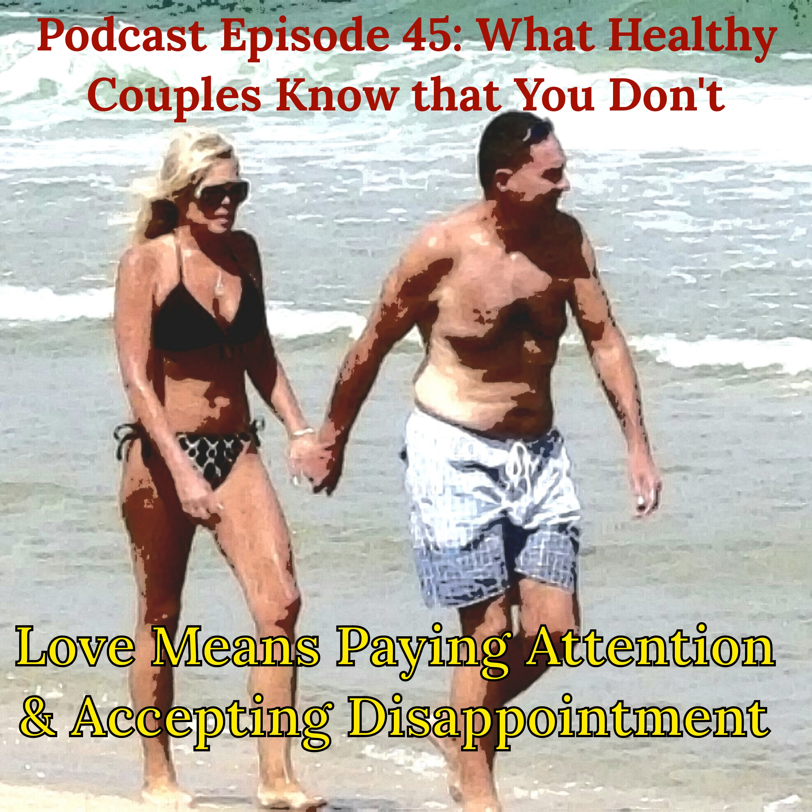 What Healthy Couples Know That You Don't - Love Means Paying Attention & Accepting Disappointment