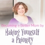 Artwork for Ep3: Becoming a Better Mom by Making Yourself a Priority