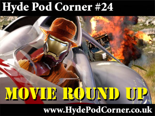 Hyde Pod Corner # 24 - Movie Round Up