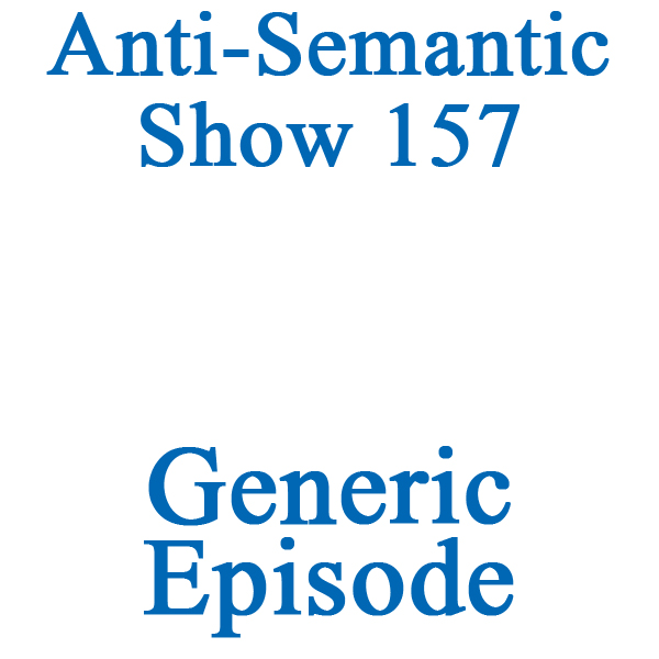 Episode 157 - Generic Episode
