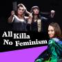 Artwork for The Guilty Feminist Crossover #3: All Killa No Feminism