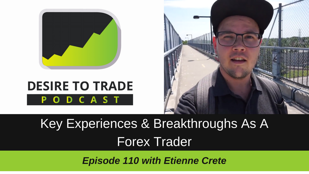 110: Key Forex trader Experiences & Breakthroughs - Etienne Crete