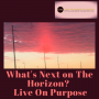 Artwork for #62 What's Next on The Horizon?  Live on Purpose!