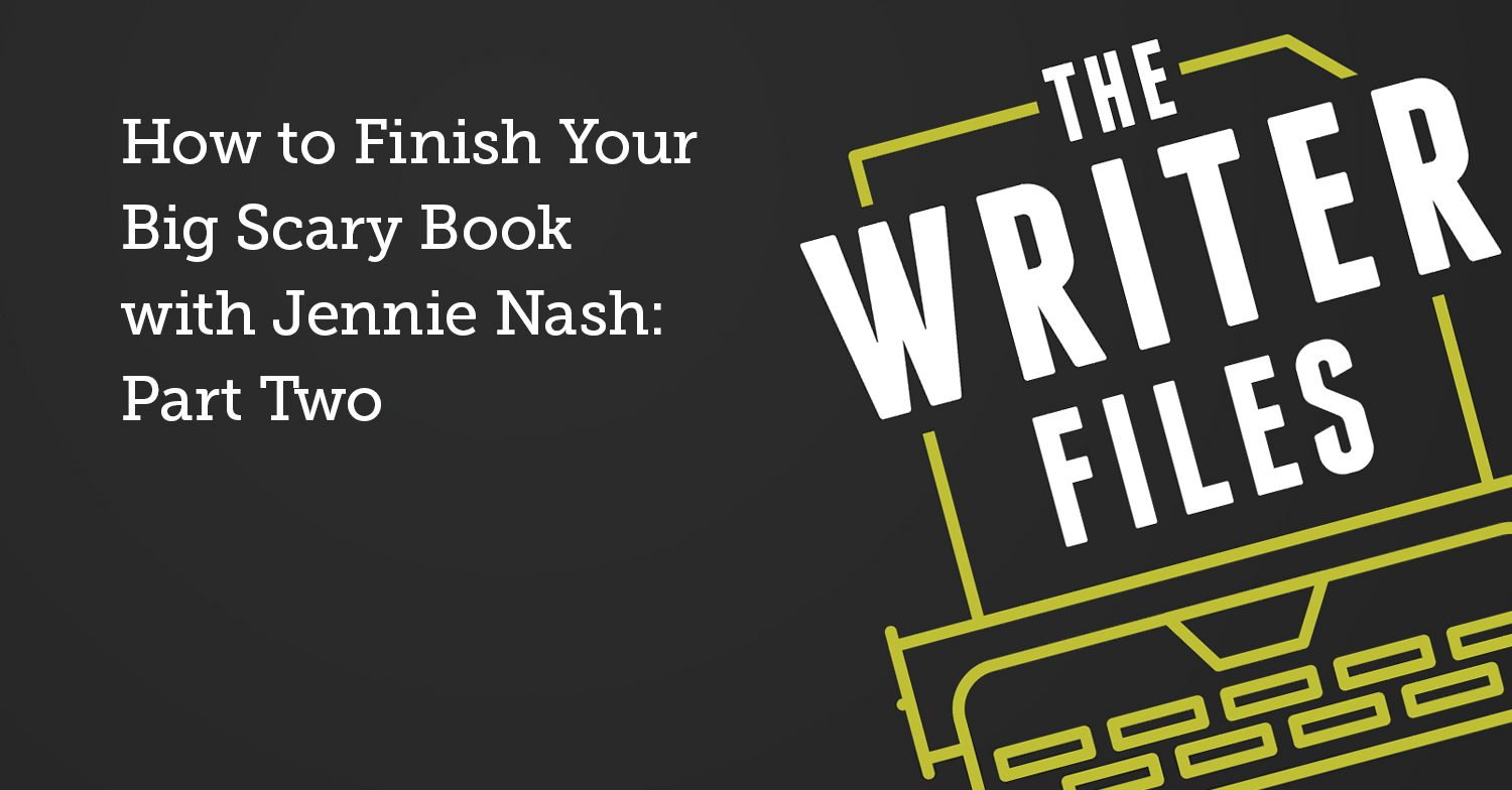 How to Finish Your Big Scary Book with Jennie Nash: Part Two