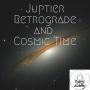 Artwork for Jupiter Retrograde and Cosmic Time