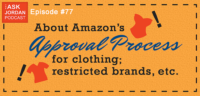 Ep. 77 - Selling clothing on Amazon - approval process, restrictions, etc.
