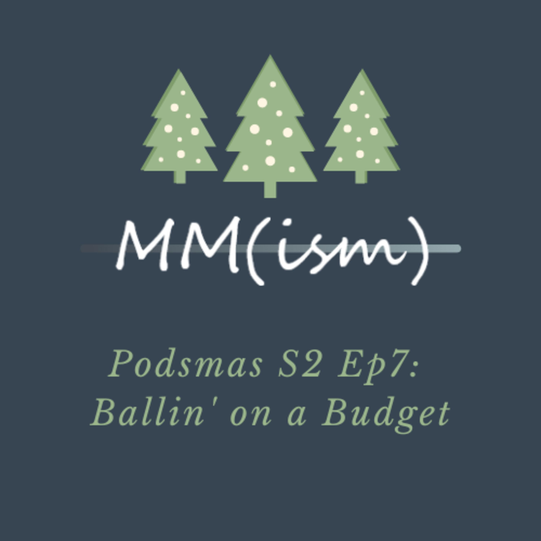 Artwork for Podsmas Episode 7: Ballin' on a Budget
