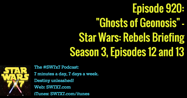 "920: ""Ghosts of Geonosis"" - Star Wars Rebels Briefing, Season 3, Episodes 12 and 13"