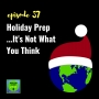 Artwork for 037: Holiday Prep... It's Not What You Think