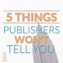 Artwork for 020 Five Things Book Publishers Won't Tell You