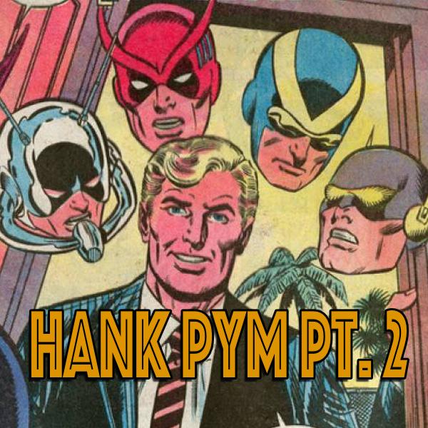 183: Hank Pym Part 2