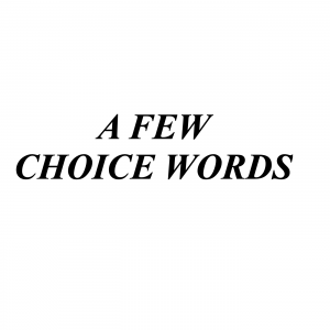 A Few Choice Words