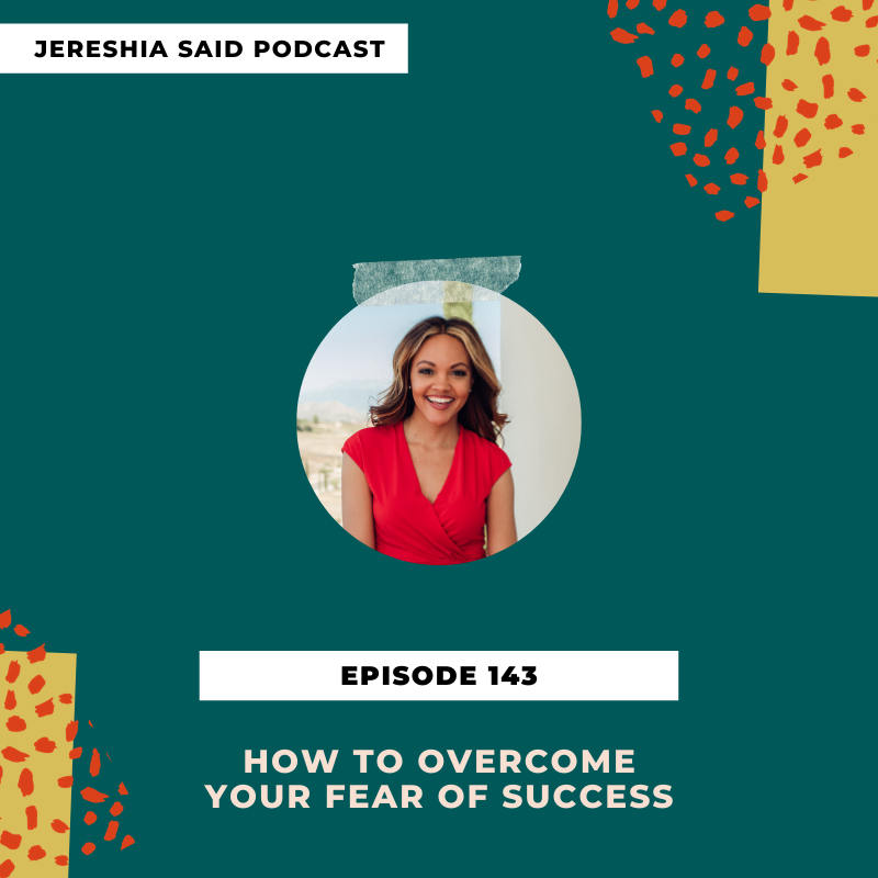 Jereshia Said Podcast - Ep#143 How To Overcome Your Fear Of Success