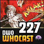 DWO WhoCast - #227 - Doctor Who Podcast