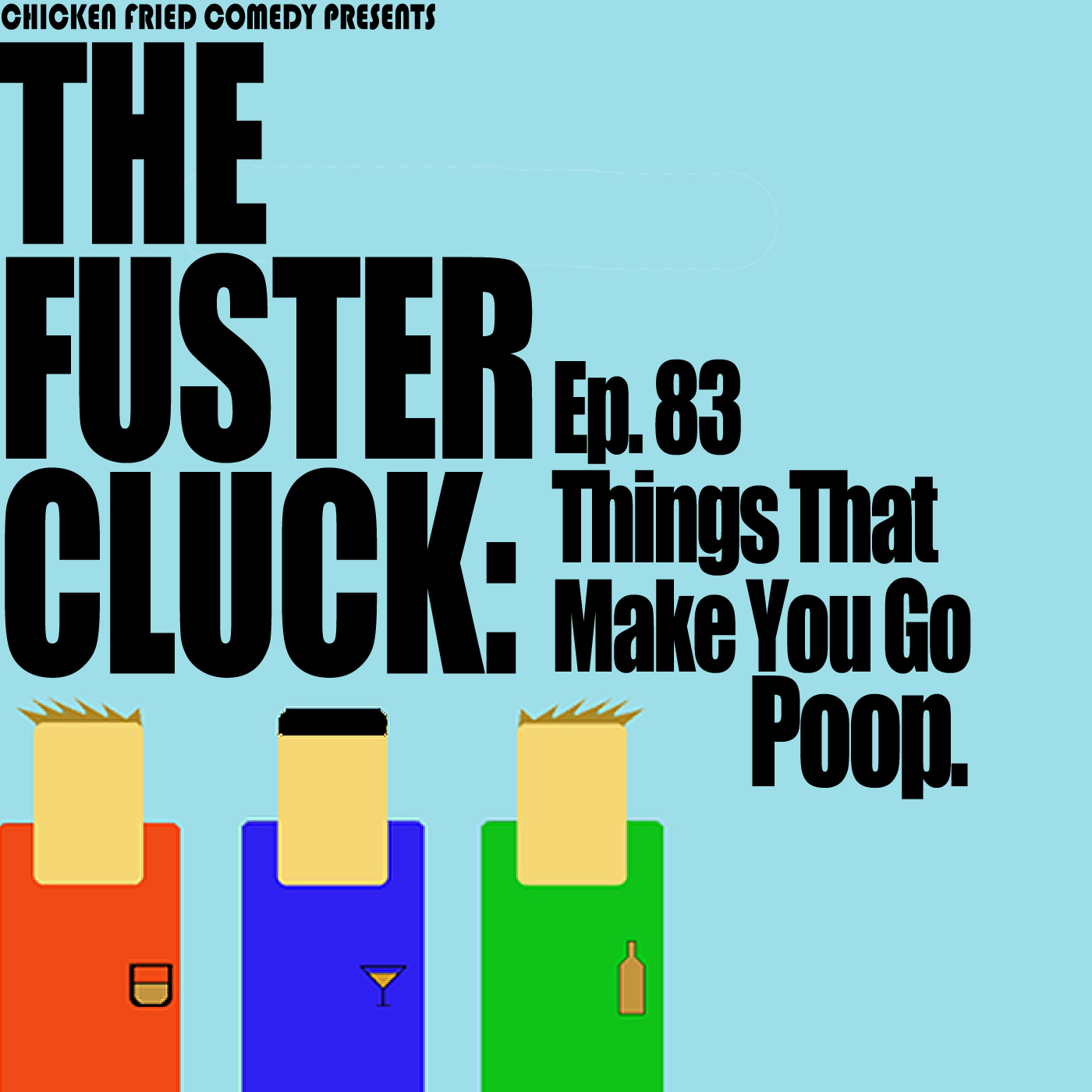 The Fustercluck Ep 83: Things That Make You Go Poop