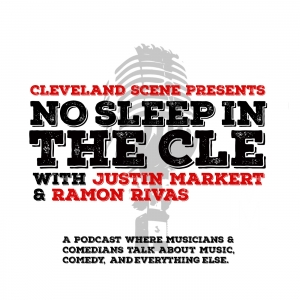 Cleveland Scene Podcast: No Sleep In The CLE