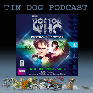 TDP 334: Destiny of the Doctors 6 Trouble in Paradise