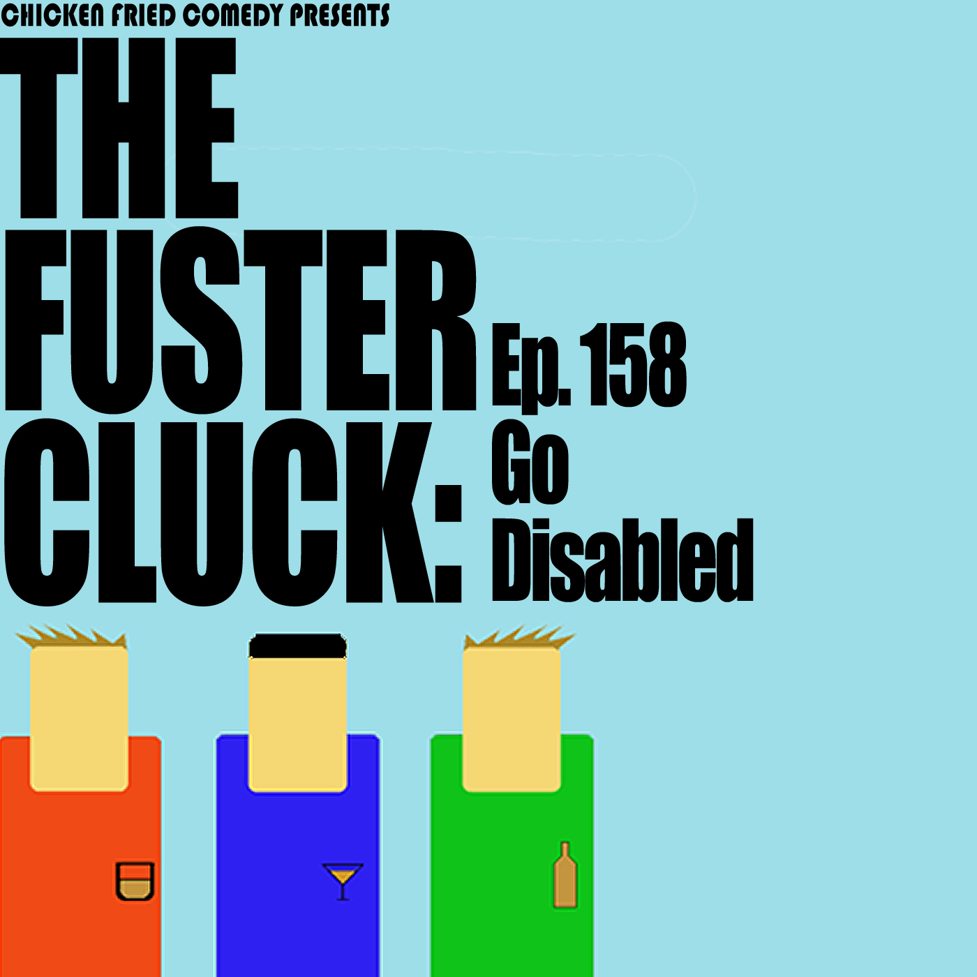 The Fustercluck Ep 158: Go Disabled