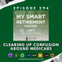 Artwork for Ep 294: Clearing Up Confusion Around Medicare