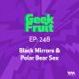 Artwork for Ep. 248: Black Mirrors & Polar Bear Sex