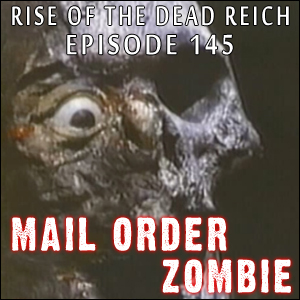 Mail Order Zombie: Episode 145