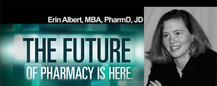 Future Pharmacy Visions with Erin L. Albert, MBA, PharmD, JD: Pharmacy Podcast Episode 204
