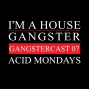 Artwork for Acid Mondays - The Gangstercast #07