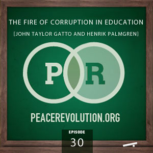Peace Revolution episode 030: The Fire of Corruption in Education / John Taylor Gatto and Henrik Palmgren