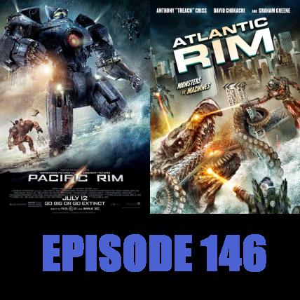 Episode 146 - Pacific Rim and Atlantic Rim