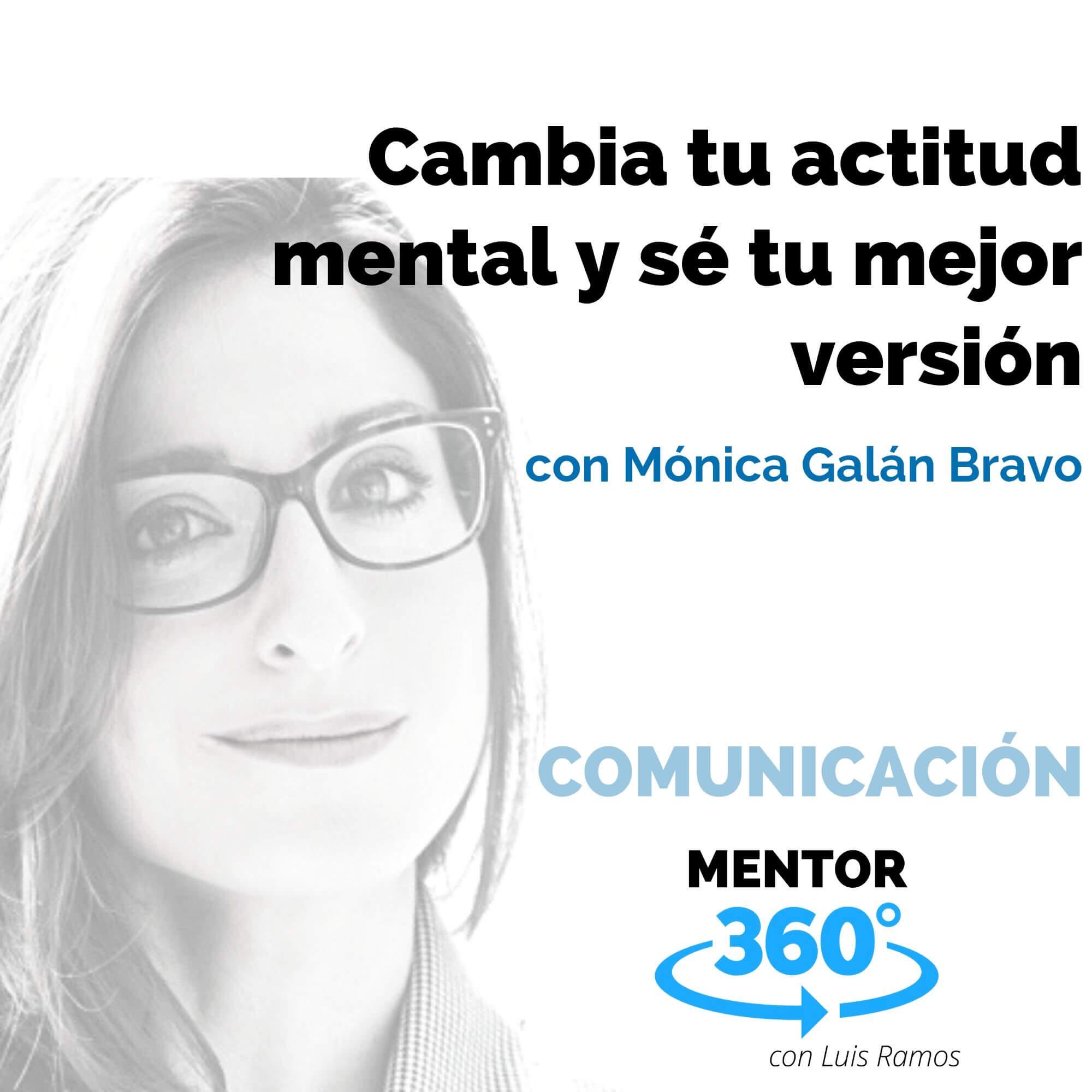 Cambia Tu Actitud Mental y Sé Tu Mejor Versión, con Mónica Galán Bravo - COMUNICACIÓN
