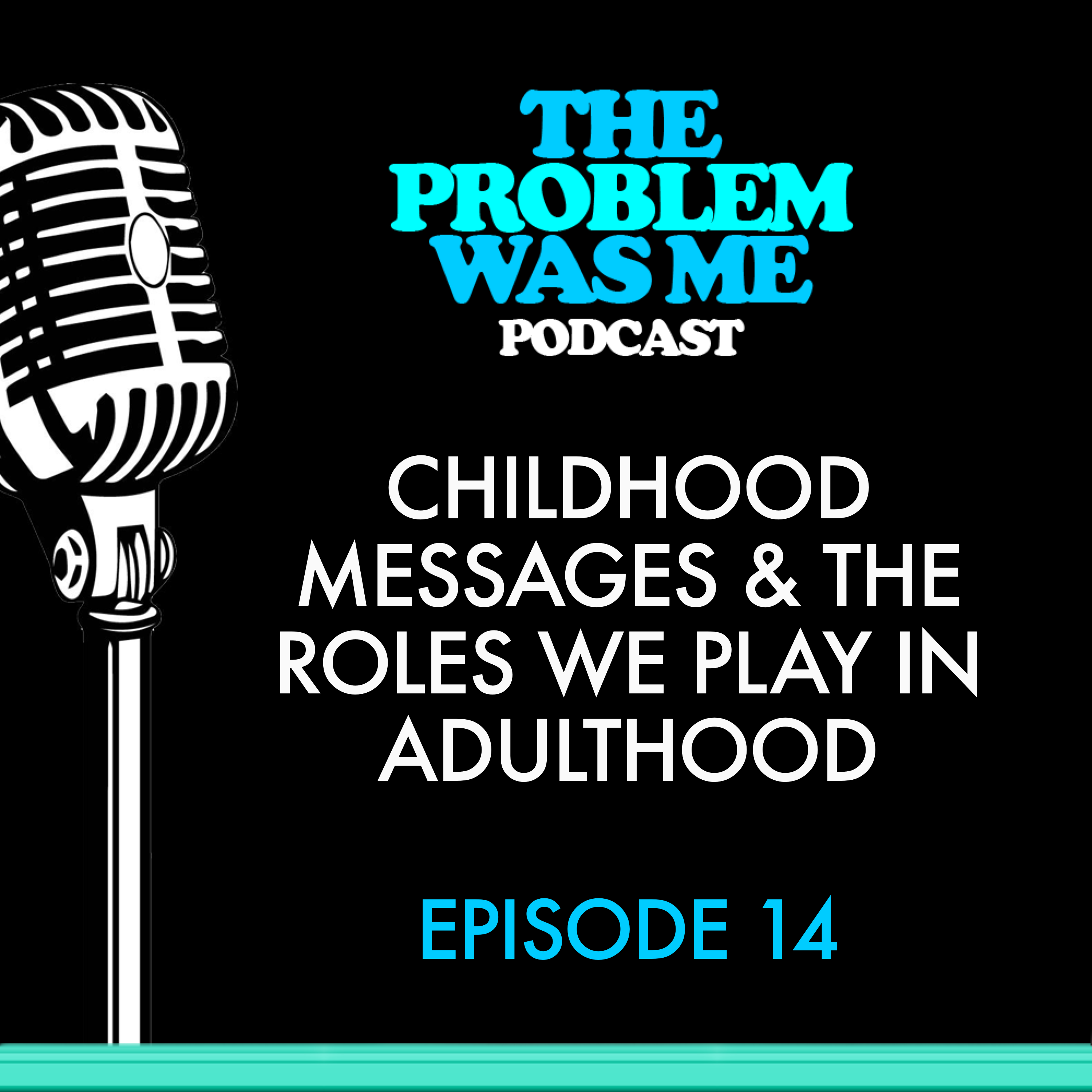 Childhood Messages & The Roles We Play In Adulthood