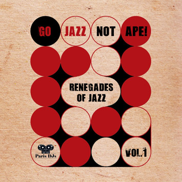 Renegades Of Jazz - Go Jazz Not Ape! Vol.1