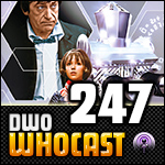 DWO WhoCast - #247 - Doctor Who Podcast