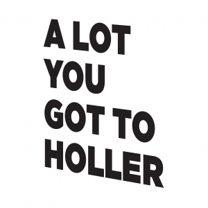 A Lot You Got to Holler