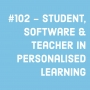 "Artwork for #102 - Student, software and teacher in ""personalised learning"""