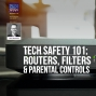 Artwork for Tech Safety 101: Routers, Filters, & Parental Controls with Chris McKenna, Protect Young Eyes