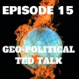 Artwork for EP 15 - Geo-Political TED TALK