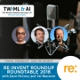 Artwork for re:Invent Roundup Roundtable 2018 with Dave McCrory and Val Bercovici - TWiML Talk #205
