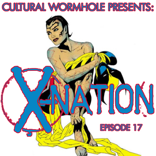 Cultural Wormhole Presents: X-Nation Episode 17