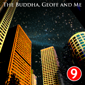 A Buddhist Podcast - The Buddha, Geoff and Me - Chapter 9