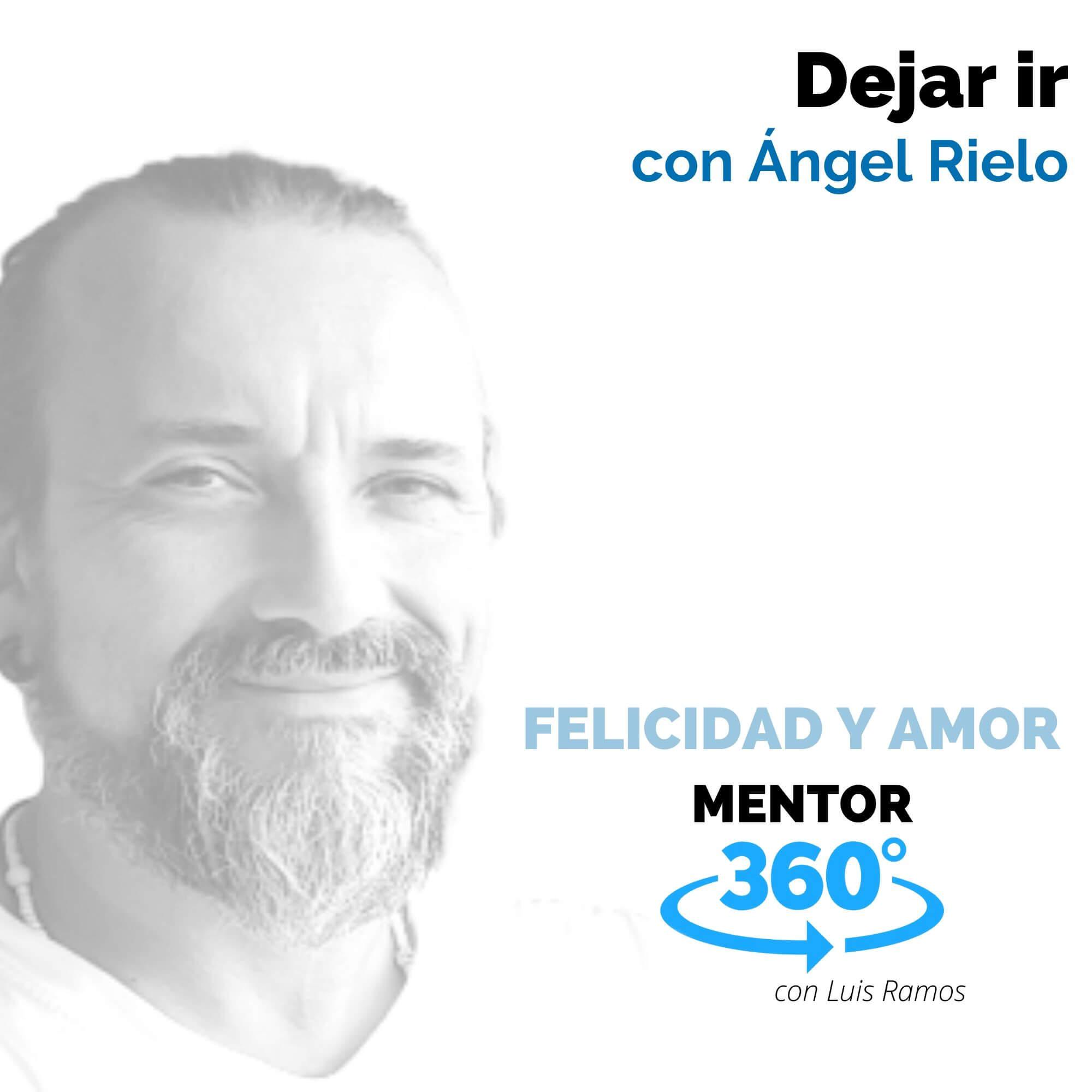 Dejar ir, con Ángel Rielo - FELICIDAD Y AMOR