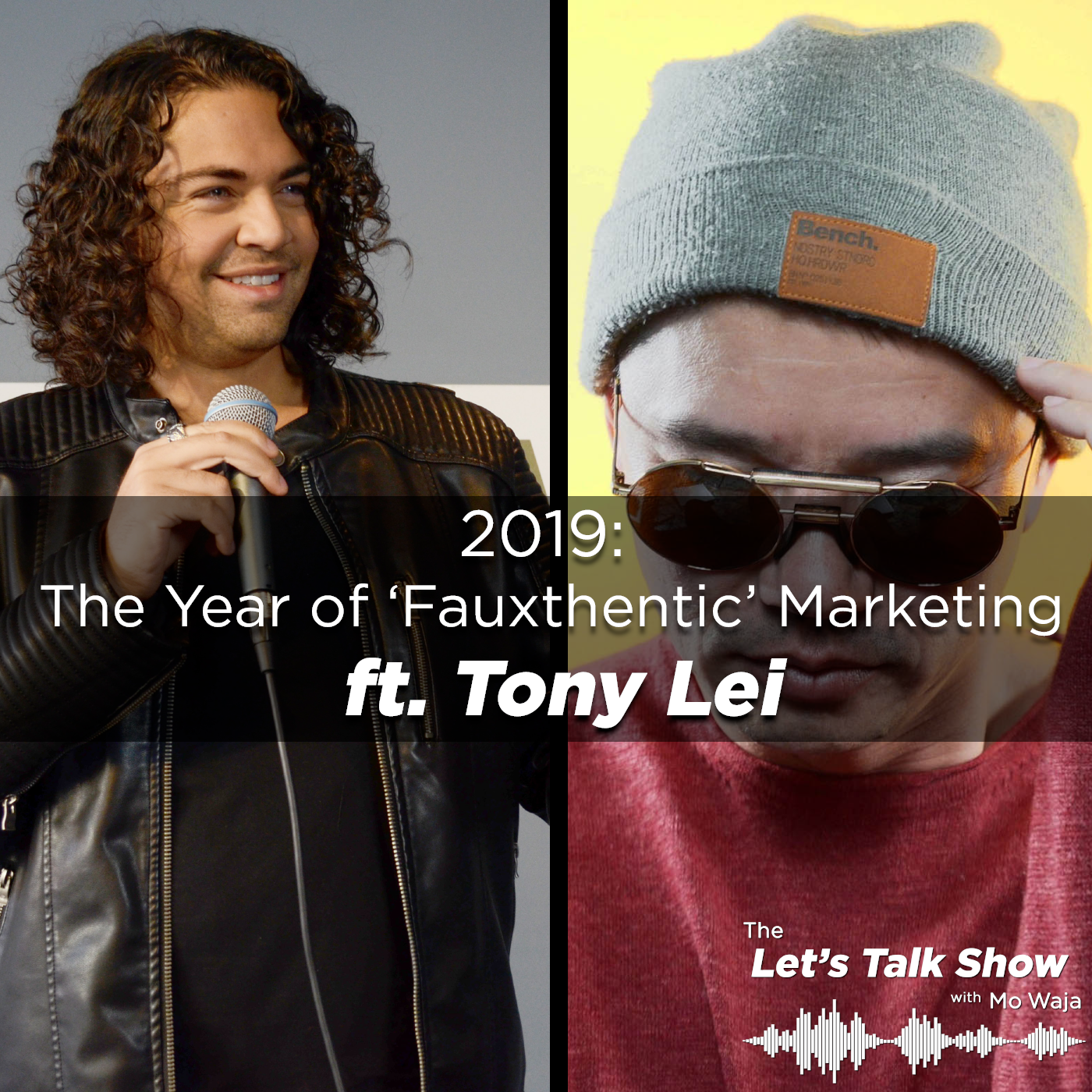 Artwork for 2019: The Year of 'Fauxthentic' Marketing ft. Tony Lei, Creative Entrepreneur and Media Specialist